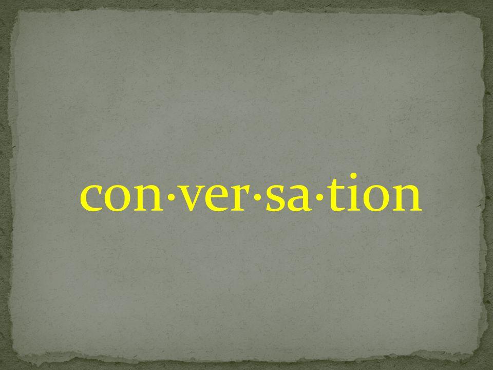 con·ver·sa·tion