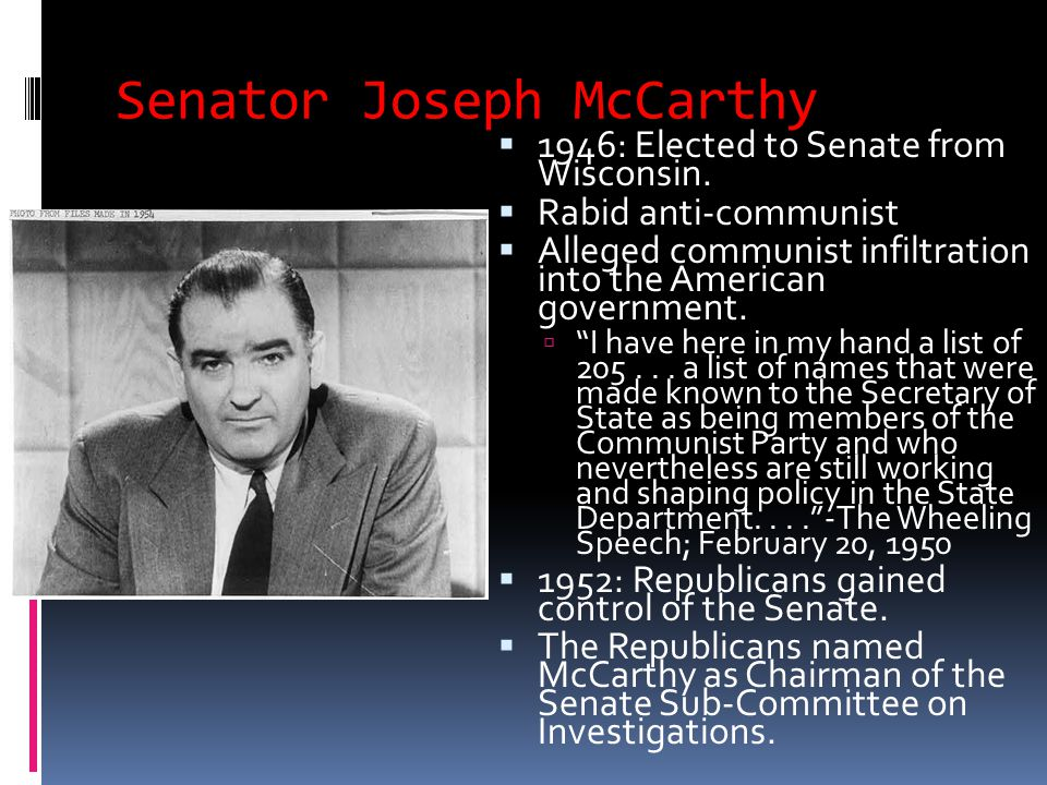 Senator Joseph McCarthy  1946: Elected to Senate from Wisconsin.