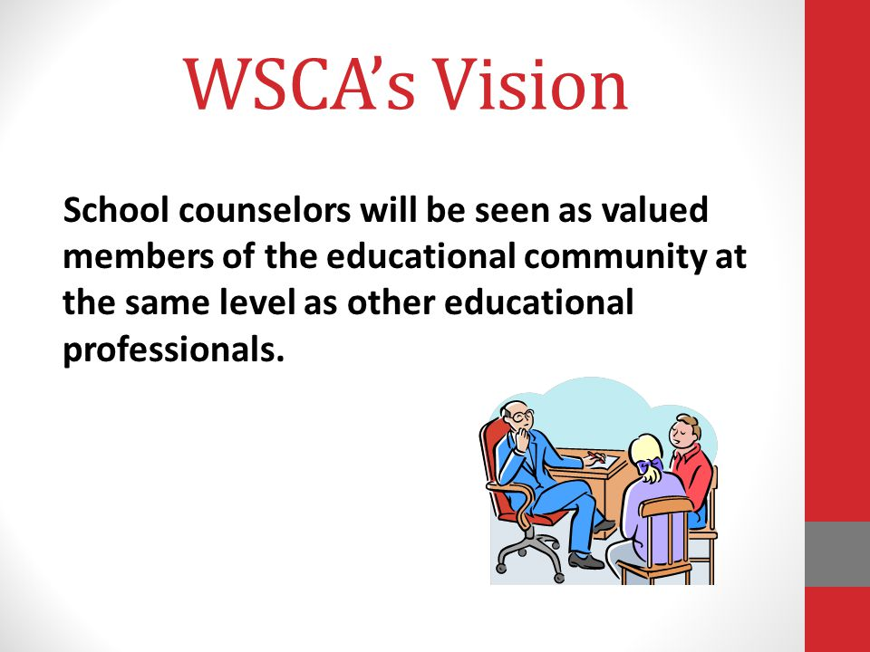 WSCA's Vision School counselors will be seen as valued members of the educational community at the same level as other educational professionals.