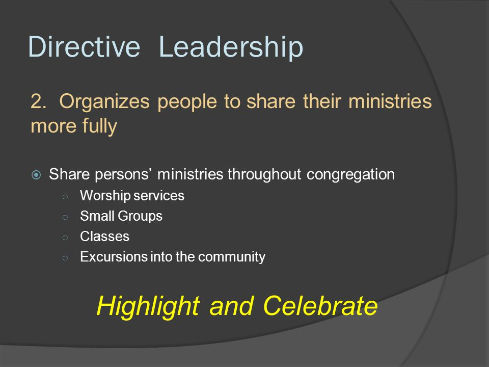 Directive Leadership  Organize the parts into a interactive WHOLE