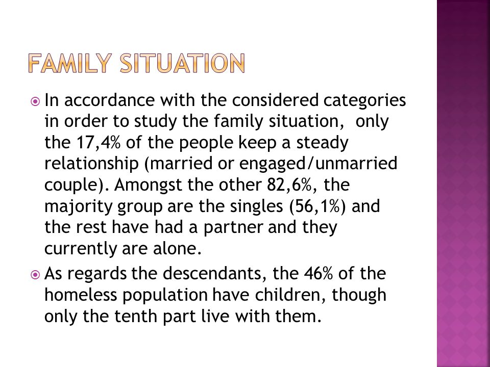 In accordance with the considered categories in order to study the family situation, only the 17,4% of the people keep a steady relationship (married or engaged/unmarried couple).
