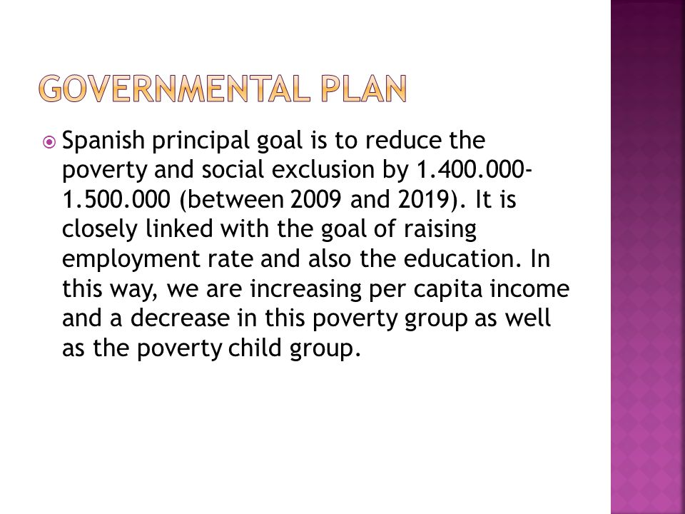  Spanish principal goal is to reduce the poverty and social exclusion by 1.400.000- 1.500.000 (between 2009 and 2019).