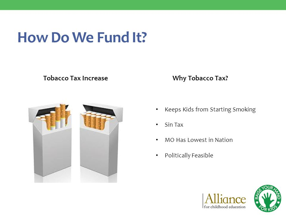 How Do We Fund It. Tobacco Tax IncreaseWhy Tobacco Tax.