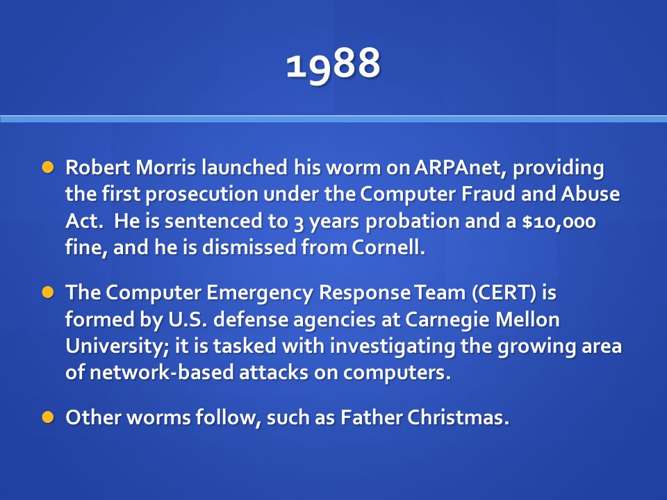 1988 Robert Morris launched his worm on ARPAnet, providing the first prosecution under the Computer Fraud and Abuse Act.