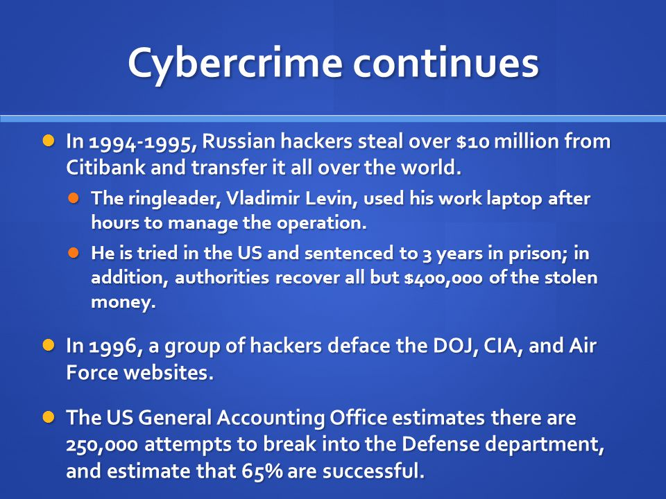 Cybercrime continues In 1994-1995, Russian hackers steal over $10 million from Citibank and transfer it all over the world.
