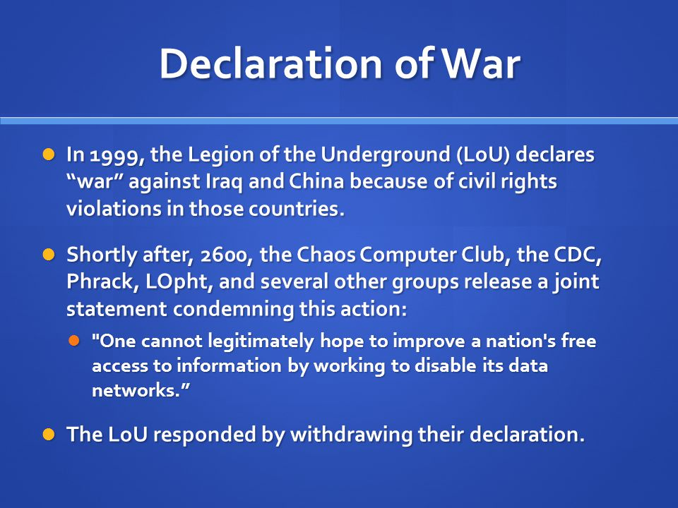 Declaration of War In 1999, the Legion of the Underground (LoU) declares war against Iraq and China because of civil rights violations in those countries.