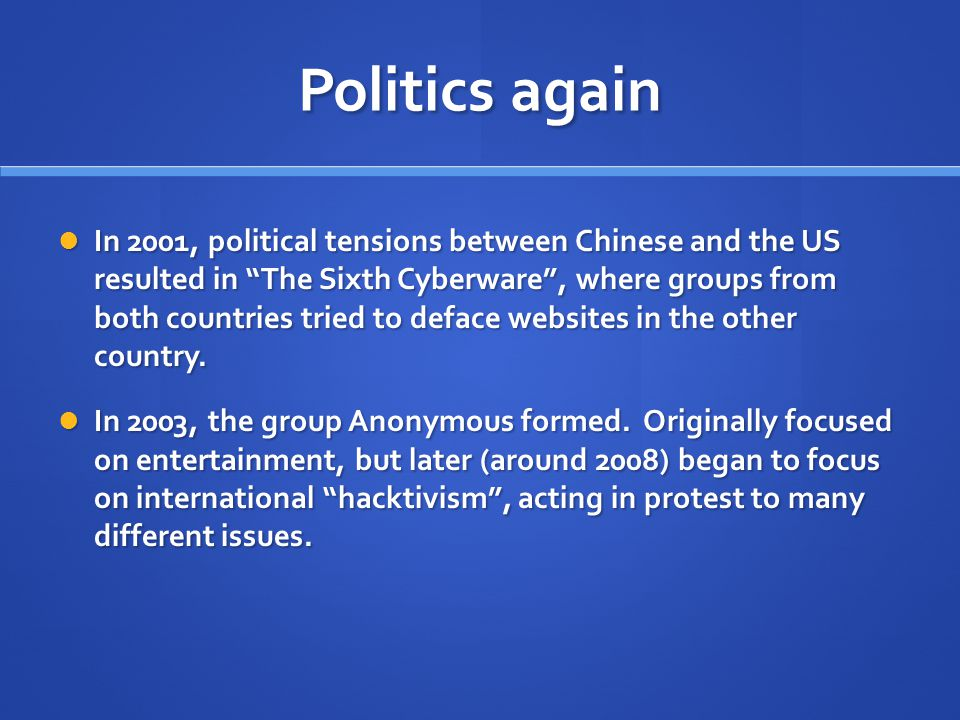 "Politics again In 2001, political tensions between Chinese and the US resulted in ""The Sixth Cyberware"", where groups from both countries tried to def"