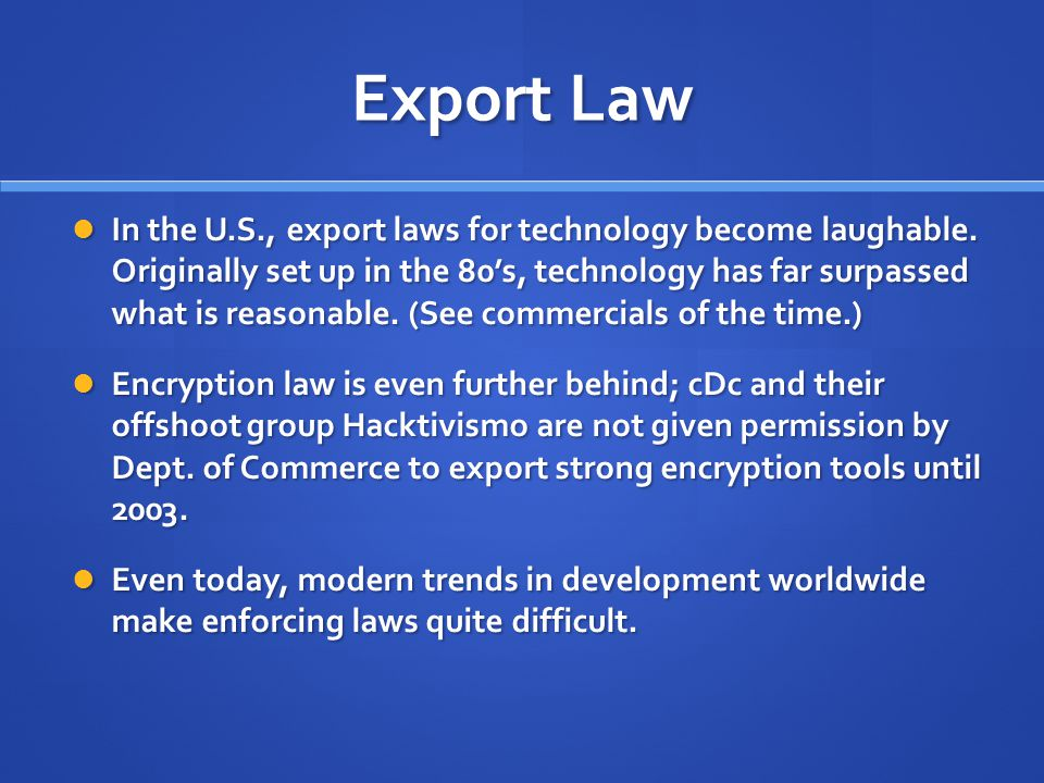 Export Law In the U.S., export laws for technology become laughable.