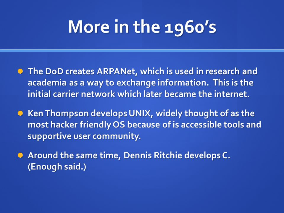 More in the 1960's The DoD creates ARPANet, which is used in research and academia as a way to exchange information.