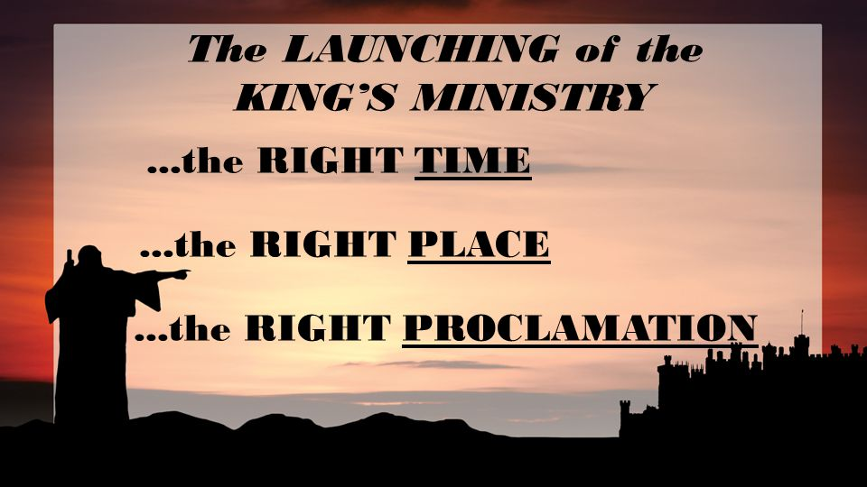 The LAUNCHING of the KING'S MINISTRY...the RIGHT TIME...the RIGHT PLACE...the RIGHT PROCLAMATION