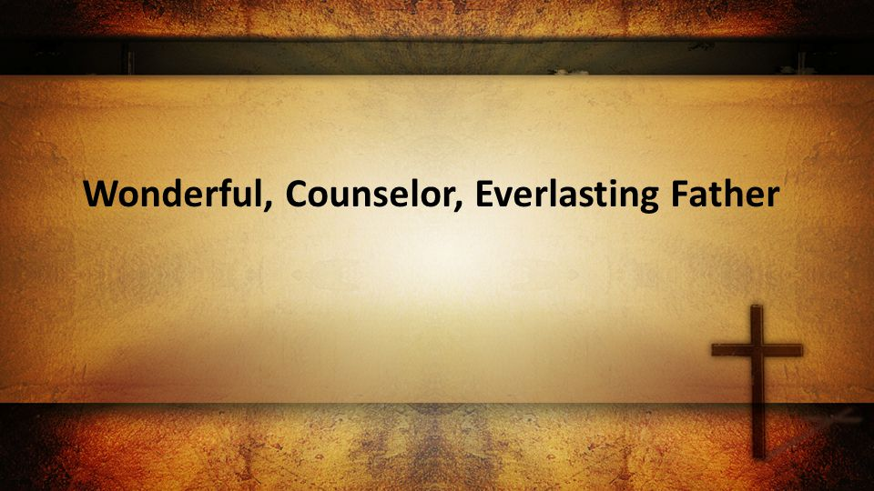 Wonderful, Counselor, Everlasting Father