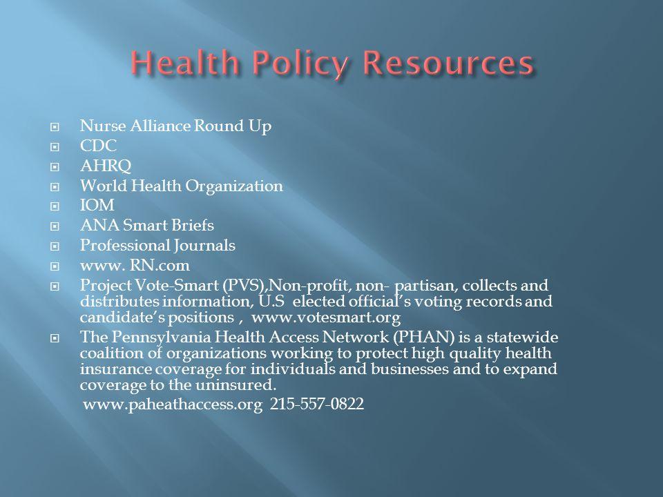  Nurse Alliance Round Up  CDC  AHRQ  World Health Organization  IOM  ANA Smart Briefs  Professional Journals  www. RN.com  Project Vote-Smart