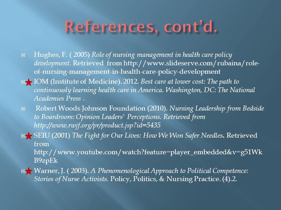  Hughes, F. ( 2005) Role of nursing management in health care policy development. Retrieved from http://www.slideserve.com/rubaina/role- of-nursing-m