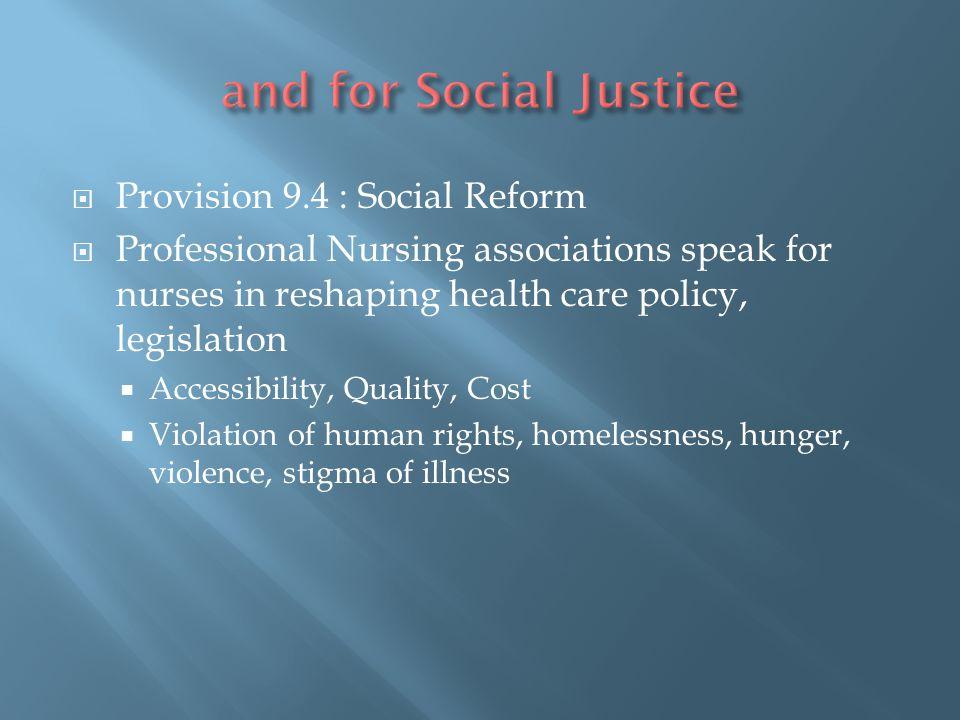  Provision 9.4 : Social Reform  Professional Nursing associations speak for nurses in reshaping health care policy, legislation  Accessibility, Qua