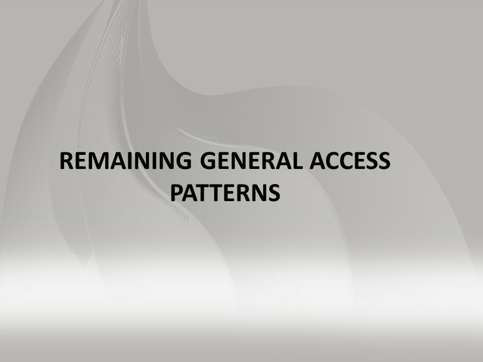 REMAINING GENERAL ACCESS PATTERNS