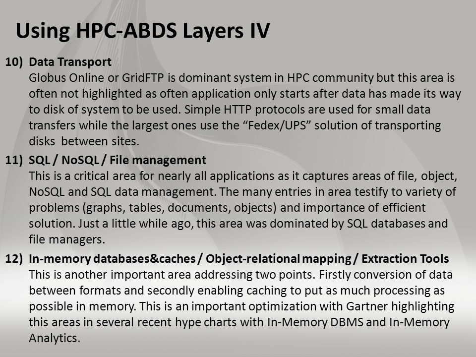 Using HPC-ABDS Layers IV 10)Data Transport Globus Online or GridFTP is dominant system in HPC community but this area is often not highlighted as often application only starts after data has made its way to disk of system to be used.