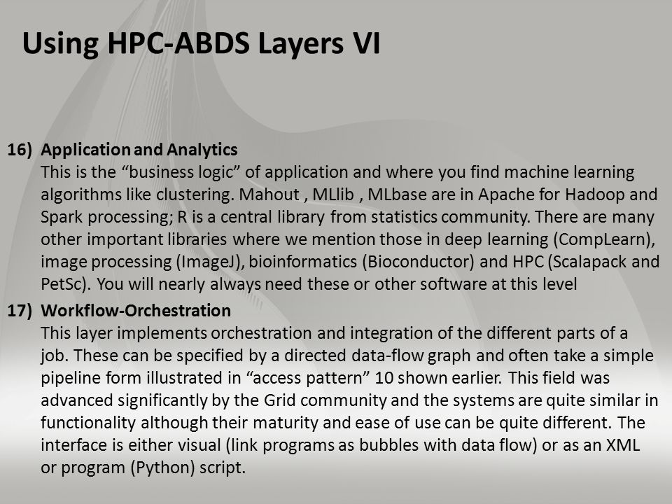 Using HPC-ABDS Layers VI 16)Application and Analytics This is the business logic of application and where you find machine learning algorithms like clustering.