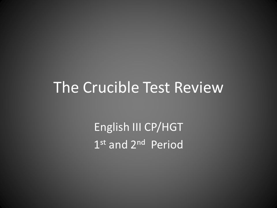 The Crucible Test Review English III CP/HGT 1 st and 2 nd Period