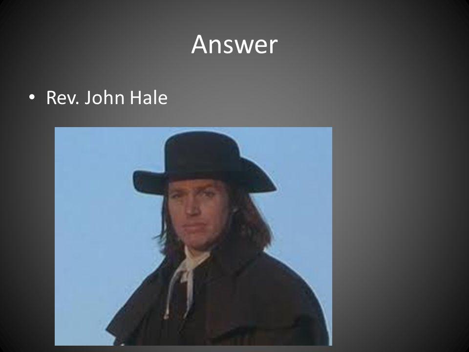 Answer Rev. John Hale