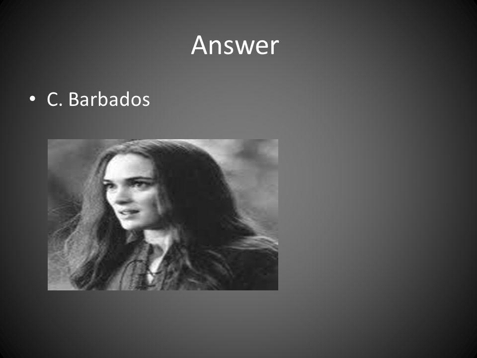 Answer C. Barbados