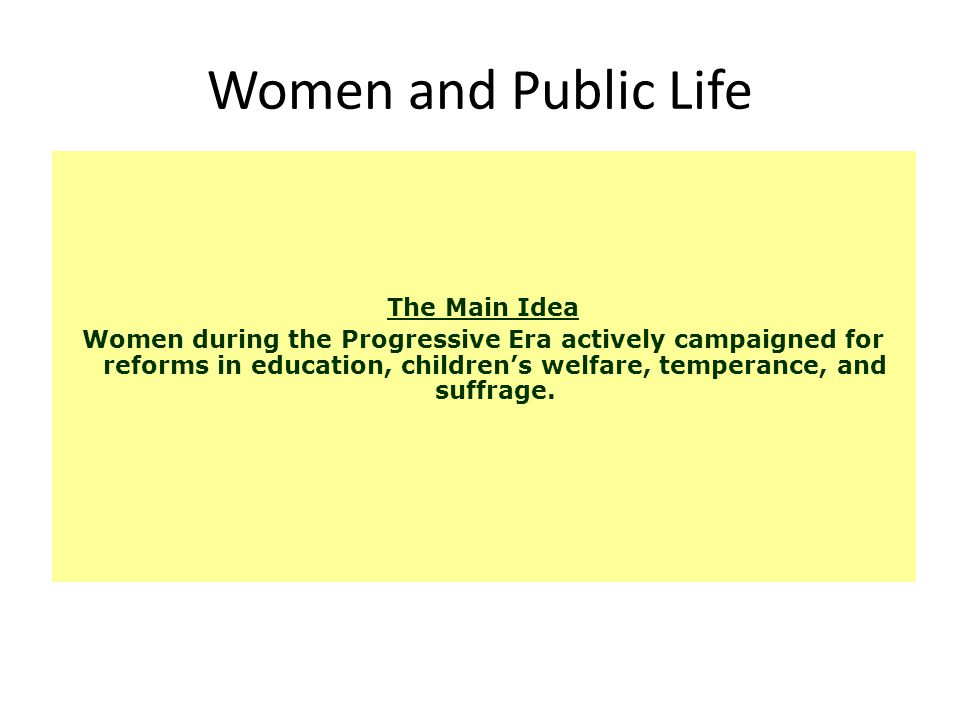 The Main Idea Progressive reforms continued during the Taft and Wilson presidencies, focusing on business, banking, and women's suffrage.
