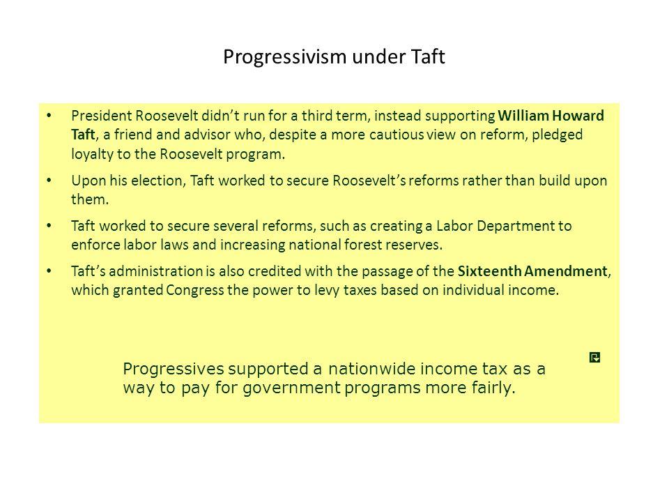 Progressivism under Taft President Roosevelt didn't run for a third term, instead supporting William Howard Taft, a friend and advisor who, despite a