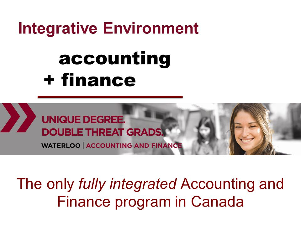 The only fully integrated Accounting and Finance program in Canada accounting + finance Integrative Environment