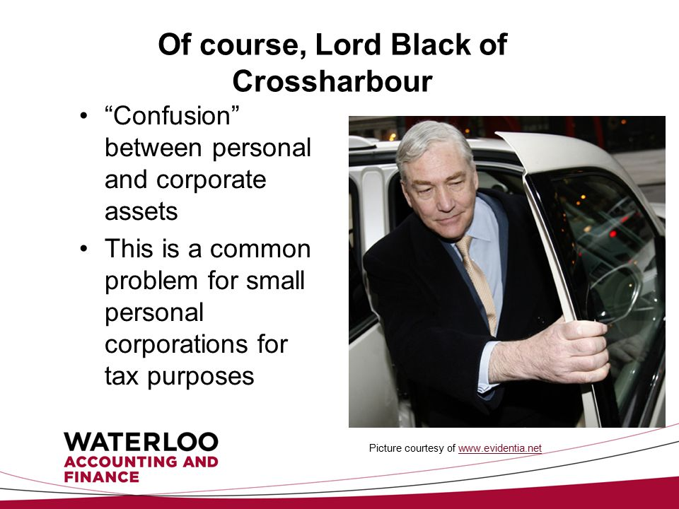 Of course, Lord Black of Crossharbour Confusion between personal and corporate assets This is a common problem for small personal corporations for tax purposes Picture courtesy of www.evidentia.netwww.evidentia.net
