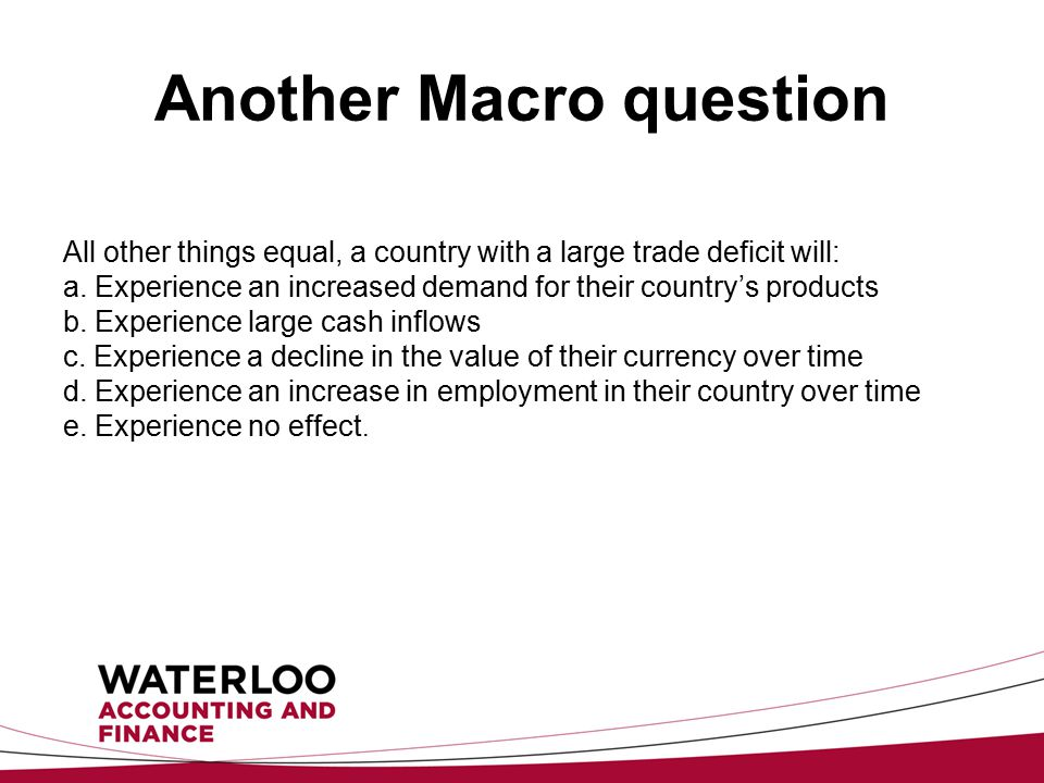 Another Macro question All other things equal, a country with a large trade deficit will: a.
