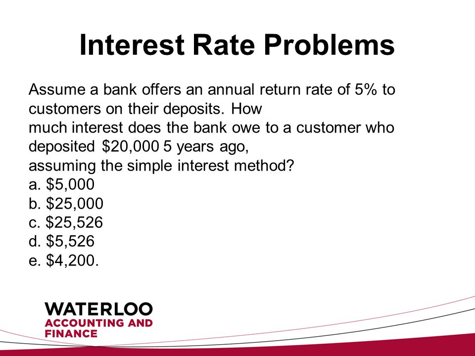 Interest Rate Problems Assume a bank offers an annual return rate of 5% to customers on their deposits.