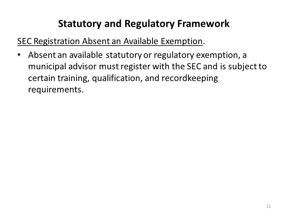 Statutory and Regulatory Framework SEC Registration Absent an Available Exemption. Absent an available statutory or regulatory exemption, a municipal