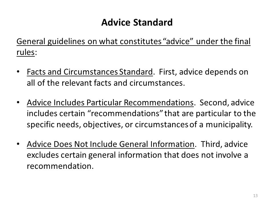 """Advice Standard General guidelines on what constitutes """"advice"""" under the final rules: Facts and Circumstances Standard. First, advice depends on all"""