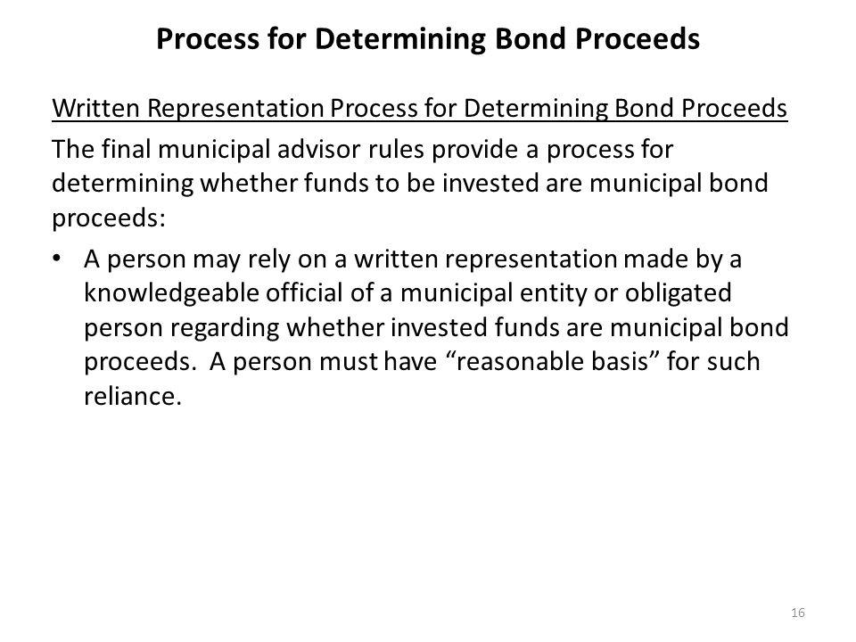 Process for Determining Bond Proceeds Written Representation Process for Determining Bond Proceeds The final municipal advisor rules provide a process