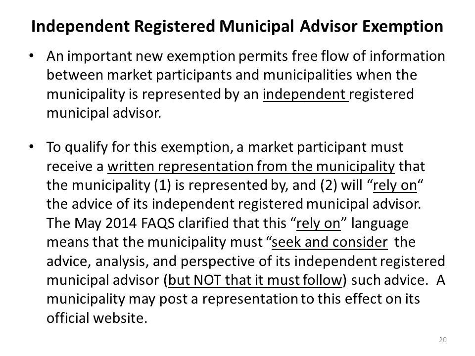 Independent Registered Municipal Advisor Exemption An important new exemption permits free flow of information between market participants and municip