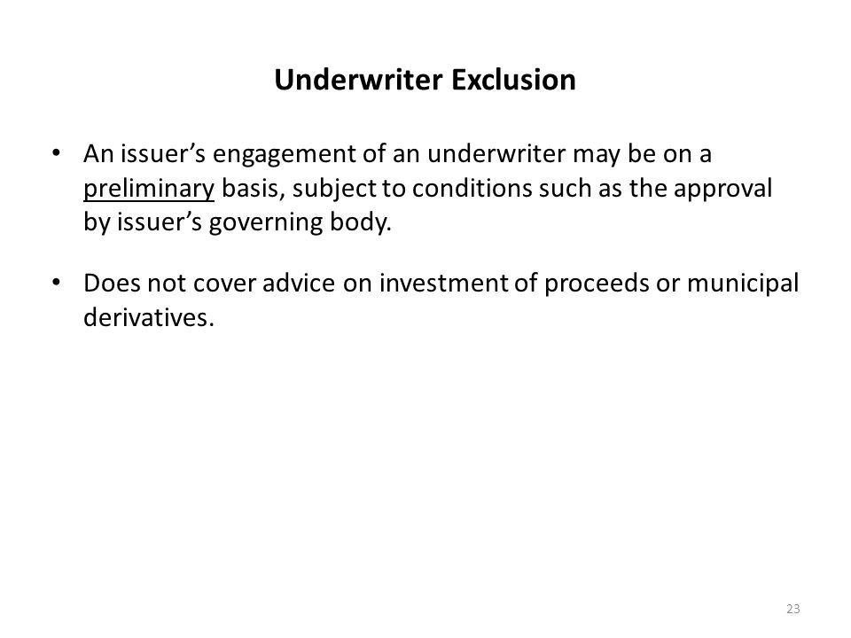Underwriter Exclusion An issuer's engagement of an underwriter may be on a preliminary basis, subject to conditions such as the approval by issuer's g