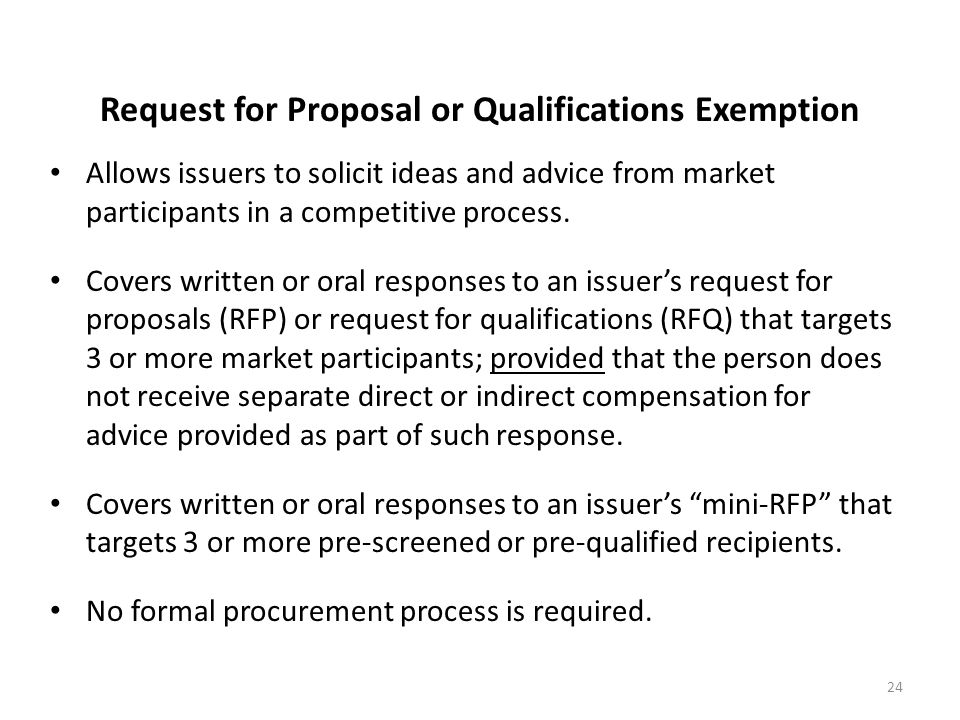 Request for Proposal or Qualifications Exemption Allows issuers to solicit ideas and advice from market participants in a competitive process. Covers