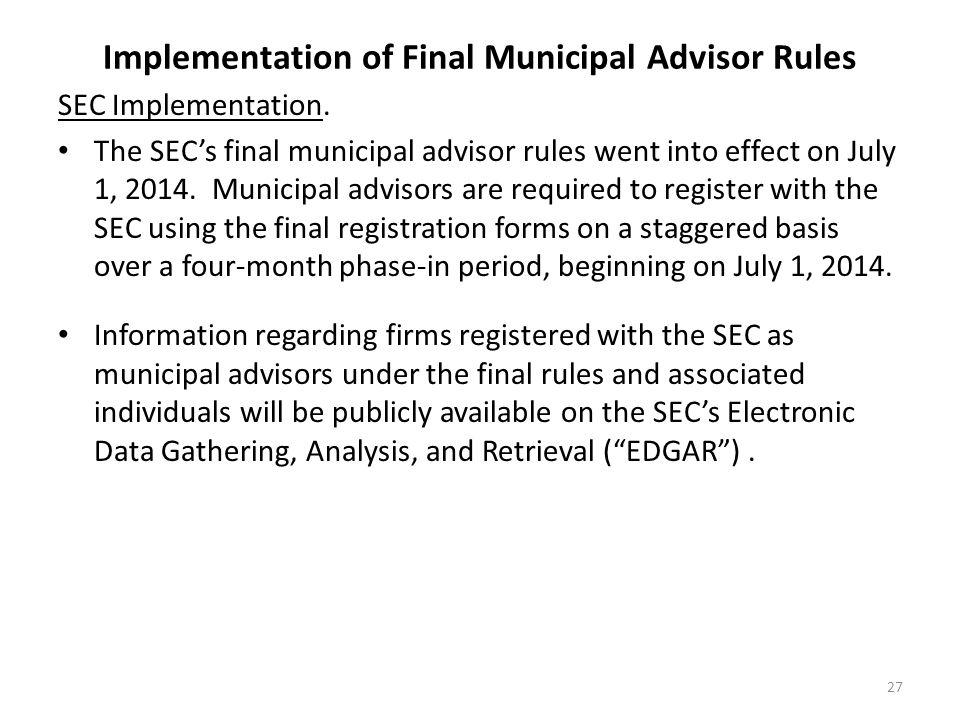 Implementation of Final Municipal Advisor Rules SEC Implementation. The SEC's final municipal advisor rules went into effect on July 1, 2014. Municipa