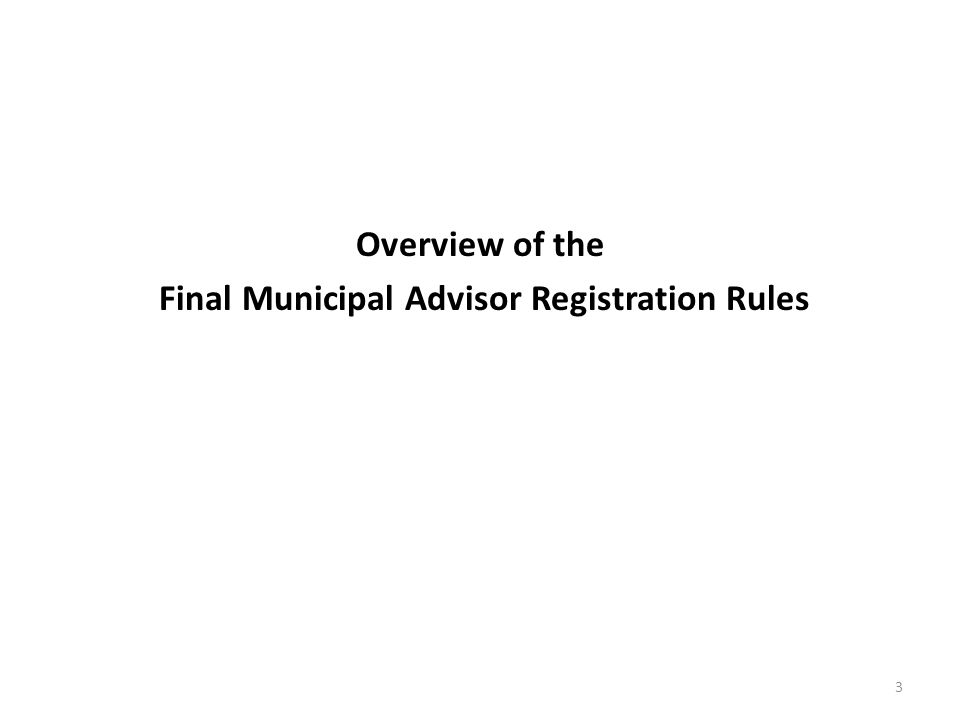 Overview of the Final Municipal Advisor Registration Rules 3