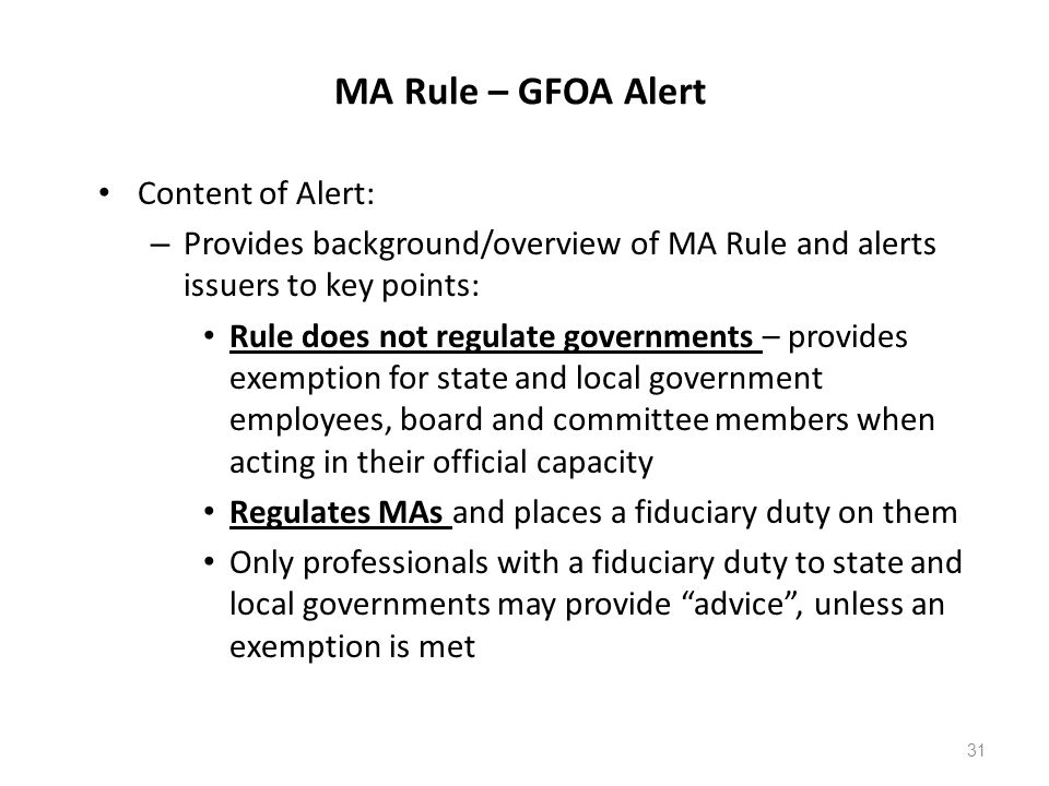 MA Rule – GFOA Alert Content of Alert: – Provides background/overview of MA Rule and alerts issuers to key points: Rule does not regulate governments