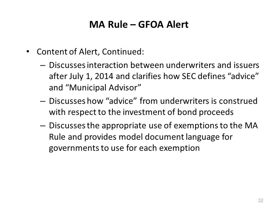 MA Rule – GFOA Alert Content of Alert, Continued: – Discusses interaction between underwriters and issuers after July 1, 2014 and clarifies how SEC de