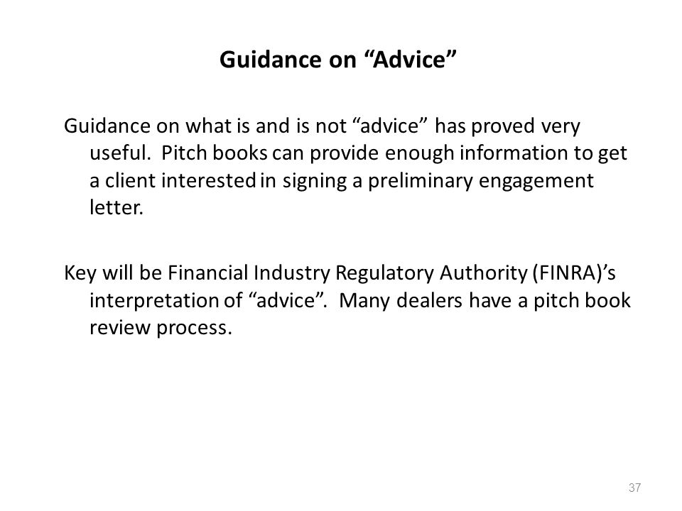 """Guidance on """"Advice"""" Guidance on what is and is not """"advice"""" has proved very useful. Pitch books can provide enough information to get a client intere"""