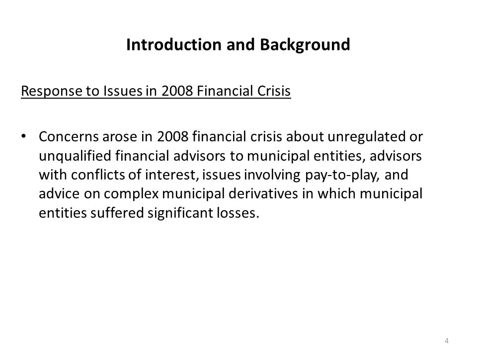 Introduction and Background Response to Issues in 2008 Financial Crisis Concerns arose in 2008 financial crisis about unregulated or unqualified finan