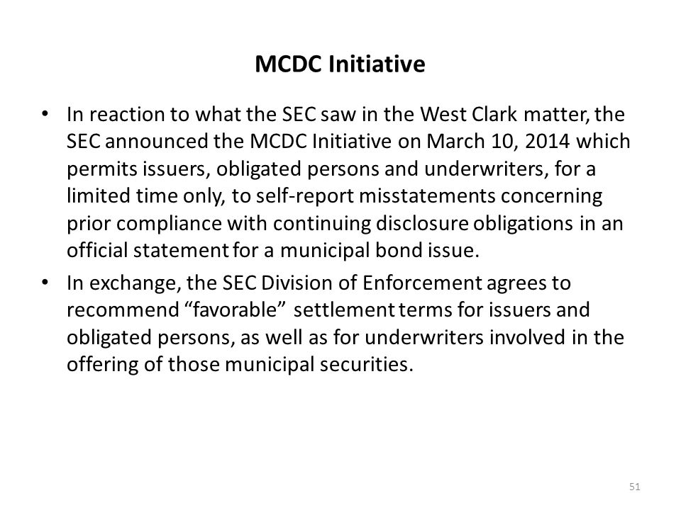 MCDC Initiative In reaction to what the SEC saw in the West Clark matter, the SEC announced the MCDC Initiative on March 10, 2014 which permits issuer