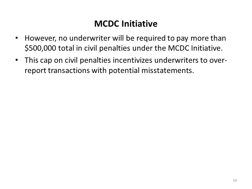 MCDC Initiative However, no underwriter will be required to pay more than $500,000 total in civil penalties under the MCDC Initiative. This cap on civ