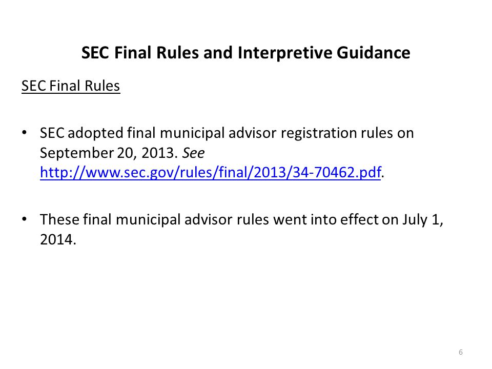SEC Final Rules and Interpretive Guidance SEC Final Rules SEC adopted final municipal advisor registration rules on September 20, 2013. See http://www