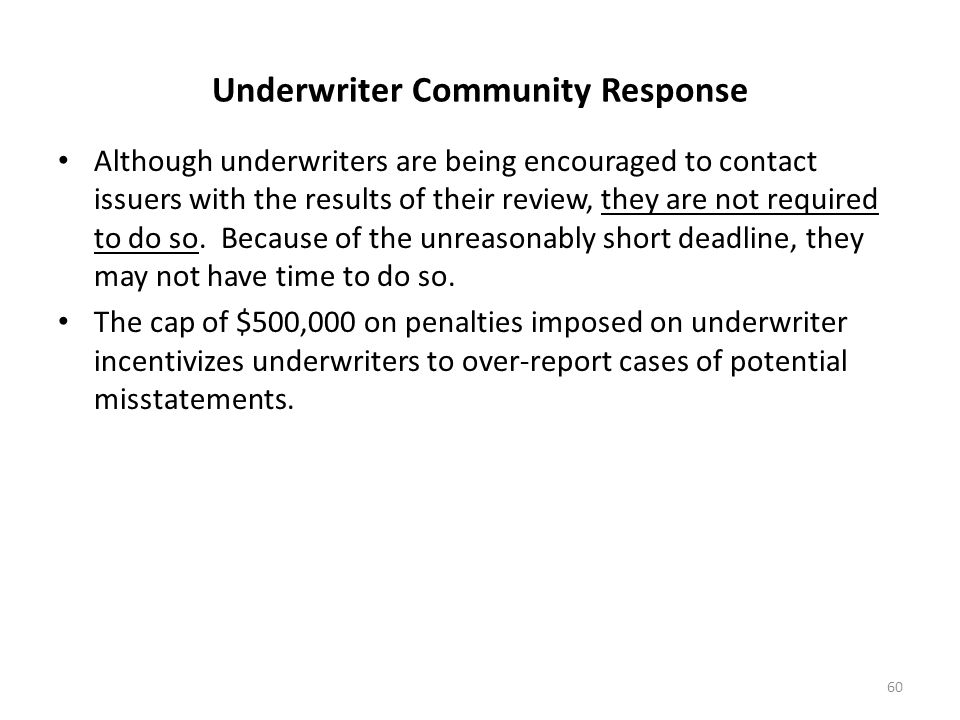 Underwriter Community Response Although underwriters are being encouraged to contact issuers with the results of their review, they are not required t