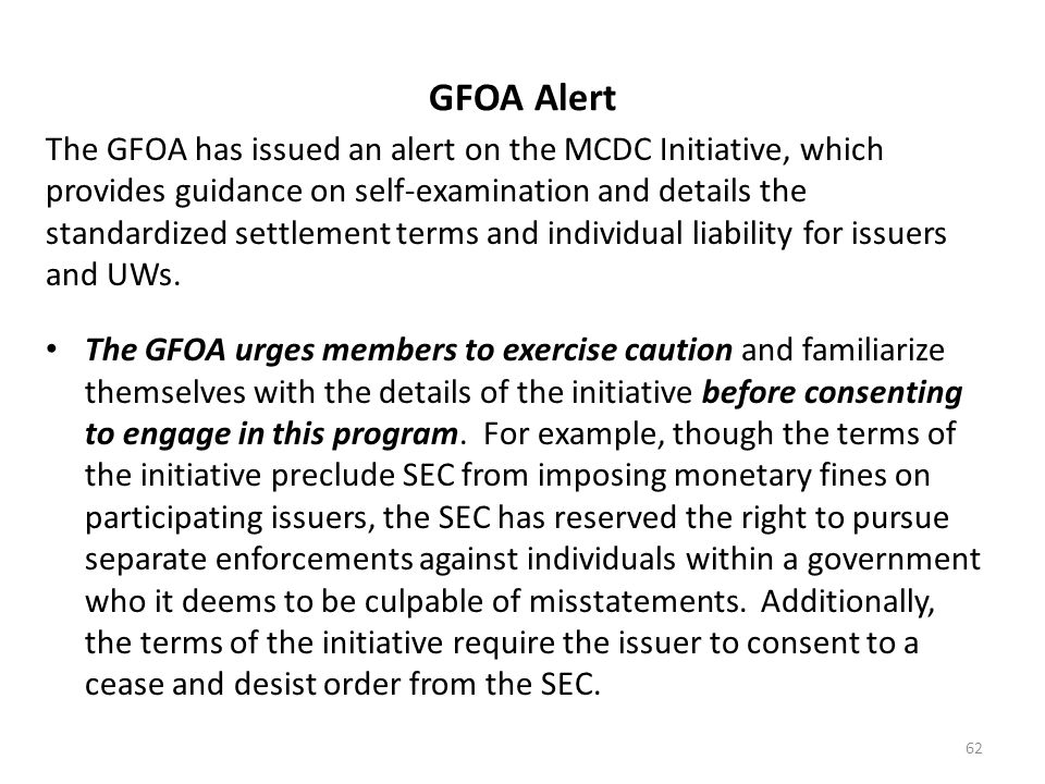 GFOA Alert The GFOA has issued an alert on the MCDC Initiative, which provides guidance on self-examination and details the standardized settlement te