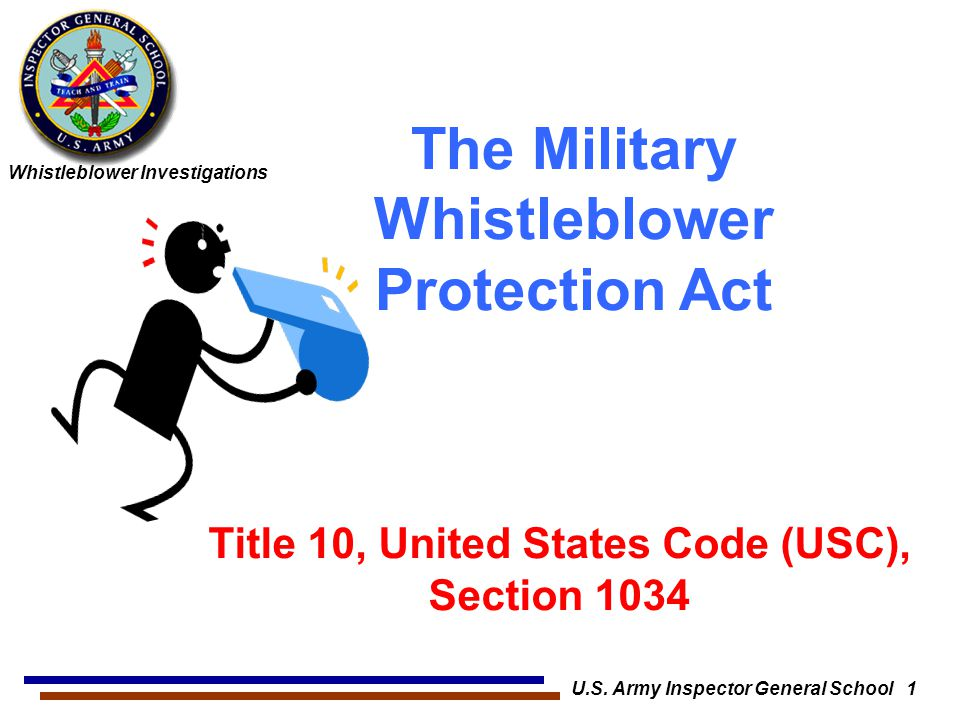 Whistleblower Investigations U.S. Army Inspector General School 1 The Military Whistleblower Protection Act Title 10, United States Code (USC), Sectio