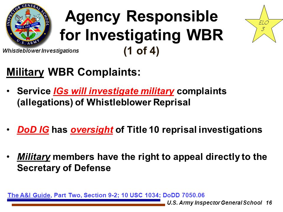 Whistleblower Investigations U.S. Army Inspector General School 16 Agency Responsible for Investigating WBR (1 of 4) Military WBR Complaints: Service