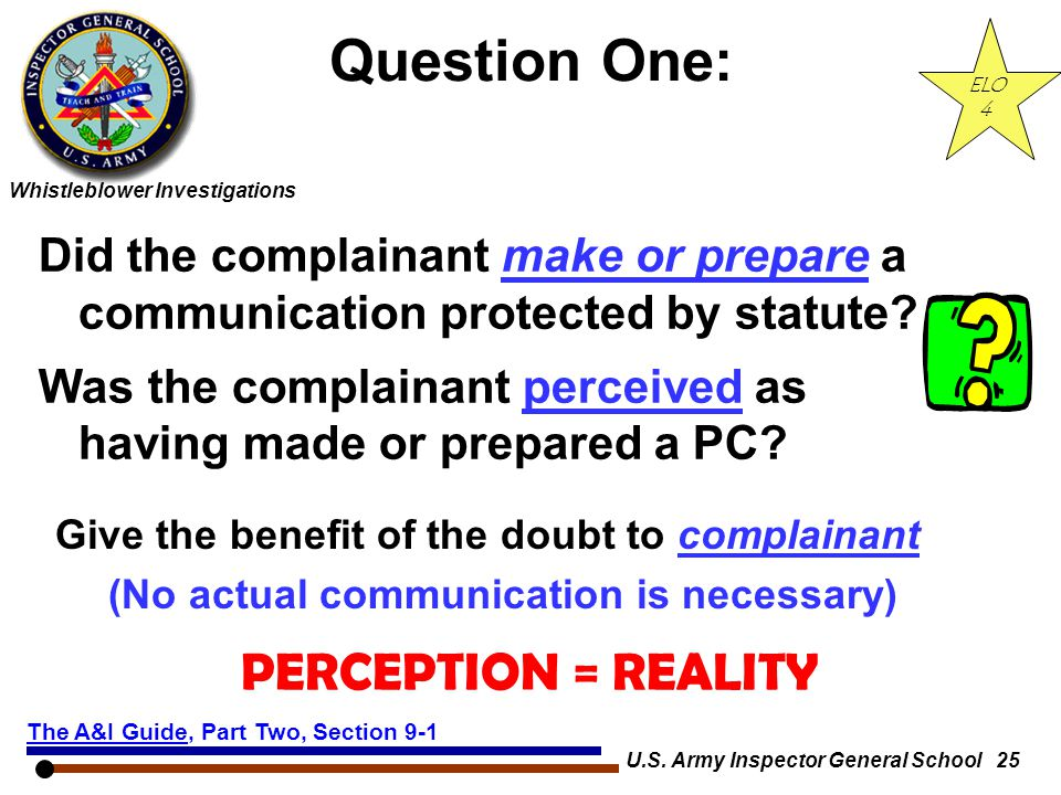 Whistleblower Investigations U.S. Army Inspector General School 25 Question One: Did the complainant make or prepare a communication protected by stat